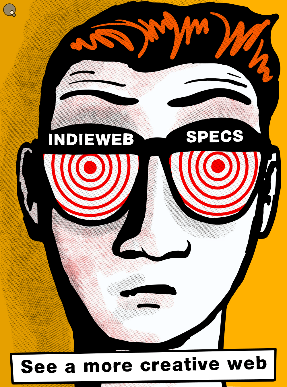 "Cartoon drawing of a man's face featuring a pair of glasses with a spinning orange spiral line. Over the glasses are the words ""INDIEWEB SPECS"" with a subtitle below the face reading ""See a more creativive web"""
