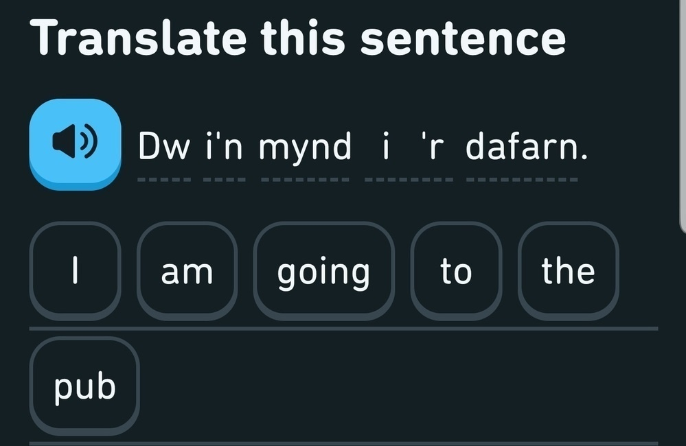 "Cropped Phone screencapture of Duolingo app asking me to ""translate this sentence"": ""Dw i'n mynd i'r dafarn."" to which I've replied ""I am going to the pub."""